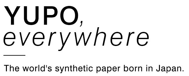 YUPO, everywhere – Synthetic paper for the world, born in Japan